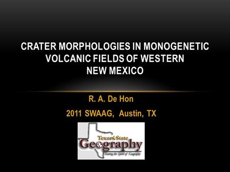 R. A. De Hon 2011 SWAAG, Austin, TX CRATER MORPHOLOGIES IN MONOGENETIC VOLCANIC FIELDS OF WESTERN NEW MEXICO.