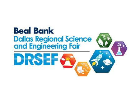 BEAL BANK DALLAS REGIONAL SCIENCE & ENGINEERING FAIR 55 th YEAR JUDGING ORIENTATION 1. Organization 2. Scoring 3. Conduct.