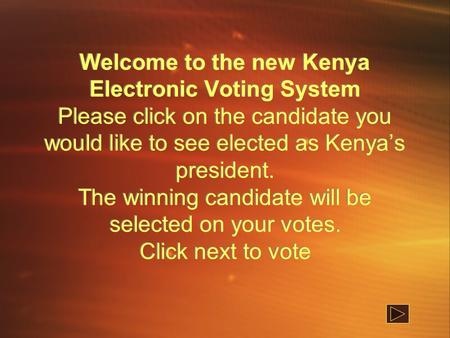 Welcome to the new Kenya Electronic Voting System Please click on the candidate you would like to see elected as Kenya's president. The winning candidate.