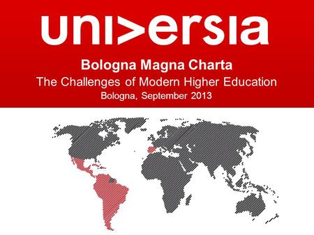 Bologna Magna Charta The Challenges of Modern Higher Education Bologna, September 2013.