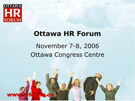 Www.hrforum.ca Ottawa HR Forum November 7-8, 2006 Ottawa Congress Centre.