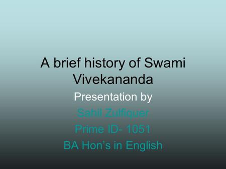 A brief history of Swami Vivekananda Presentation by Sahil Zulfiquer Prime ID- 1051 BA Hon's in English.