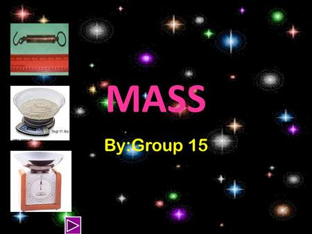 MASS By:Group 15 Units of mass The grain was the earliest unit of mass and is the smallest unit in the apothecary, avoirdupois,