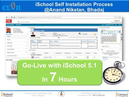 Gold Medal awarded and Incubated at CIIE, IIM-A (2004-09) Present in India, Middle East, East Africa, Malaysia, Go-Live with iSchool 5.1 In 7 Hours Go-Live.