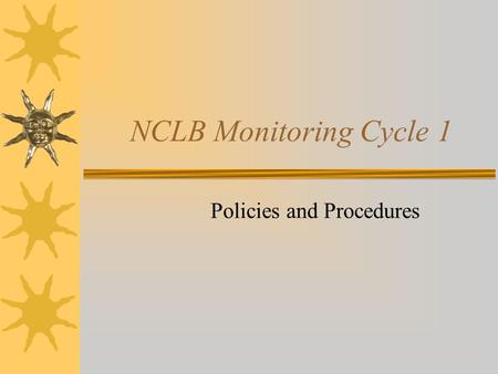 NCLB Monitoring Cycle 1 Policies and Procedures. Letter  Explains monitoring process  Lists required documentation  Lists activities  Directions for.