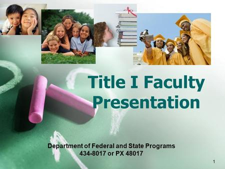 1 Title I Faculty Presentation Department of Federal and State Programs 434-8017 or PX 48017.