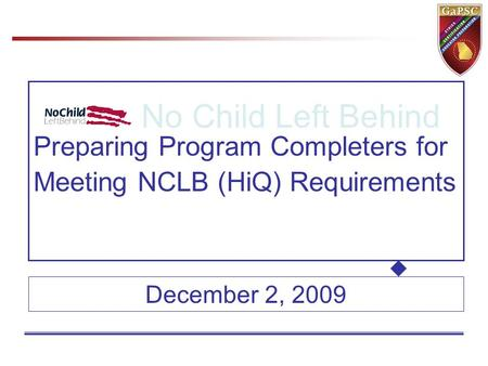 Preparing Program Completers for Meeting NCLB (HiQ) Requirements No Child Left Behind December 2, 2009.