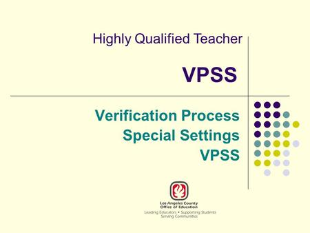 VPSS Verification Process Special Settings VPSS Highly Qualified Teacher.