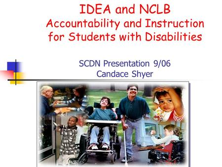 IDEA and NCLB Accountability and Instruction for Students with Disabilities SCDN Presentation 9/06 Candace Shyer.