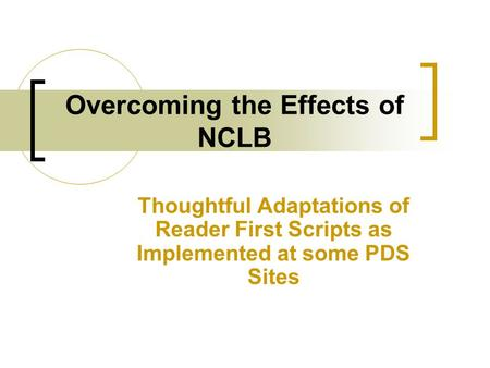 Overcoming the Effects of NCLB Thoughtful Adaptations of Reader First Scripts as Implemented at some PDS Sites.