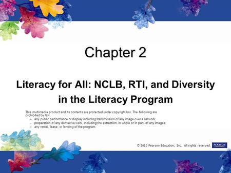 Chapter 2 Literacy for All: NCLB, RTI, and Diversity in the Literacy Program This multimedia product and its contents are protected under copyright law.