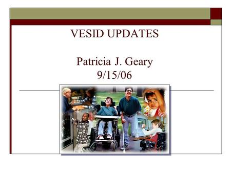 VESID UPDATES Patricia J. Geary 9/15/06.  Behavioral Interventions  IDEA Federal Regulations  State Assessments  State Performance Plan  Levels of.