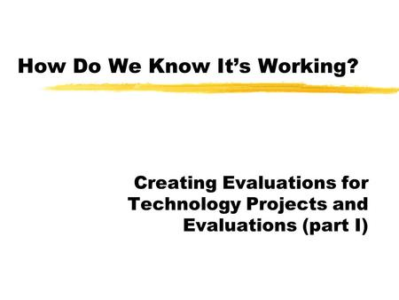 How Do We Know It's Working? Creating Evaluations for Technology Projects and Evaluations (part I)