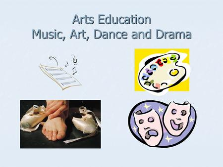 Arts Education Music, Art, Dance and Drama. Critical Evidence: How the Arts Benefit Student Achievement.