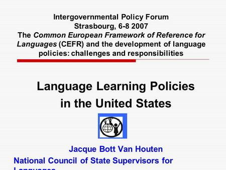 Intergovernmental Policy Forum Strasbourg, 6-8 2007 The Common European Framework of Reference for Languages (CEFR) and the development of language policies: