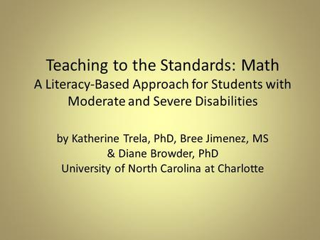 Teaching to the Standards: Math A Literacy-Based Approach for Students with Moderate and Severe Disabilities by Katherine Trela, PhD, Bree Jimenez, MS.
