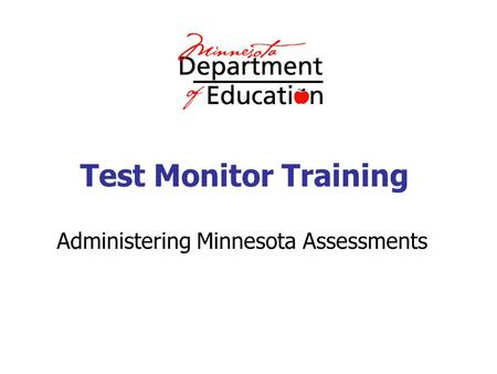 Test Monitor Training Administering Minnesota Assessments.