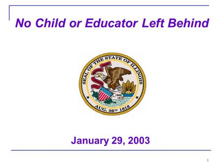 1 No Child or Educator Left Behind January 29, 2003.