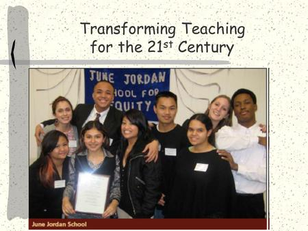 Transforming Teaching for the 21 st Century Transformation Begins With Commitment and Courage.