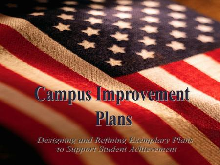 "Why do we need a Campus Improvement Plan? Provides ""focus"" for school improvement and maintenance efforts Establishes what staff is responsible for in."