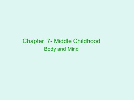 Chapter 7- Middle Childhood Body and Mind