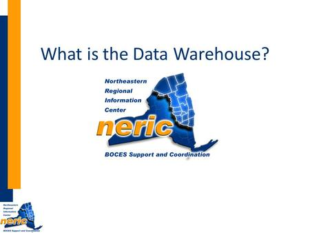 What is the Data Warehouse?. The Region Serviced by the NERIC.