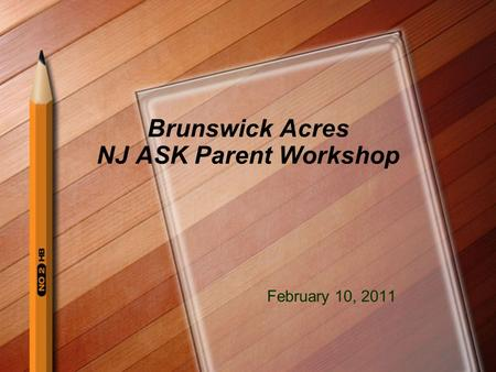 Brunswick Acres NJ ASK Parent Workshop February 10, 2011.