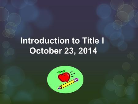 Introduction to Title I October 23, 2014. No Child Left Behind (NCLB) January 2001 Re-authorization of the Elementary and Secondary Education Act (ESEA)