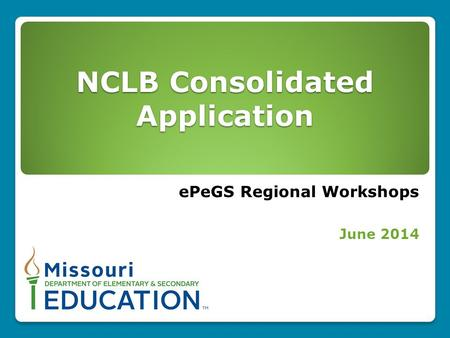 NCLB Consolidated Application ePeGS Regional Workshops June 2014.