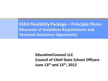 ESEA Flexibility Package – Principle Three: Discussion of Guidelines Requirements and Technical Assistance Opportunity EducationCounsel LLC Council of.