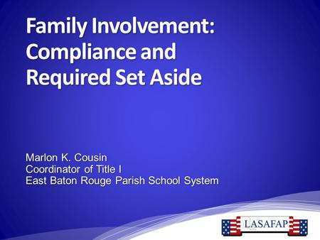 Family Involvement: Compliance and Required Set Aside Marlon K. Cousin Coordinator of Title I East Baton Rouge Parish School System.
