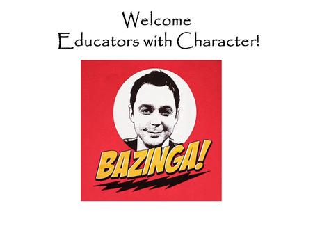 Welcome Educators with Character!. Character in Education Federal Level 2004, No Child Left Behind Act, NCLB, U.S. Department of Education, Title V, Part.