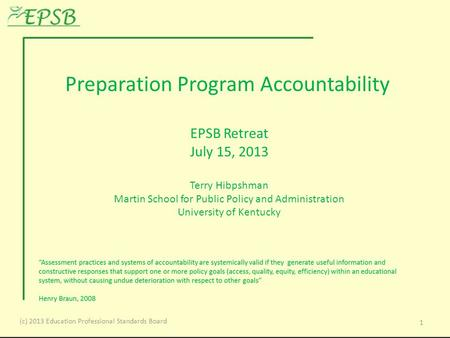 Preparation Program Accountability EPSB Retreat July 15, 2013 Terry Hibpshman Martin School for Public Policy and Administration University of Kentucky.