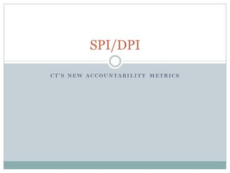 CT'S NEW ACCOUNTABILITY METRICS SPI/DPI. The NCLB waiver Approved May 29, 2012 Allows more flexible use of Title I funding Replaces AYP under NCLB with.