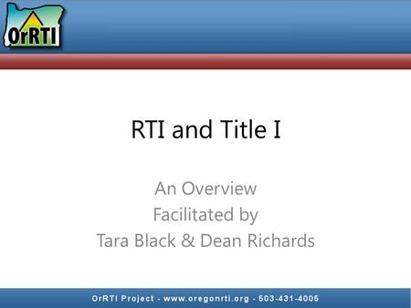 RTI and Title I An Overview Facilitated by Tara Black & Dean Richards.