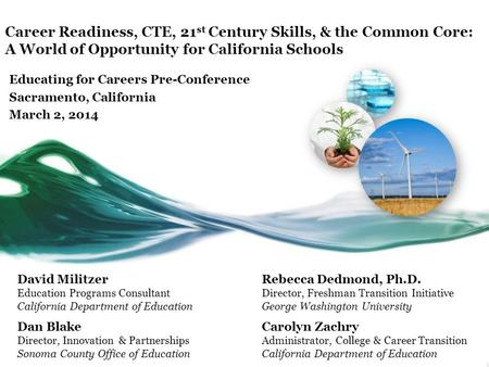 Career Readiness, CTE, 21 st Century Skills, & the Common Core: A World of Opportunity for California Schools Educating for Careers Pre-Conference Sacramento,
