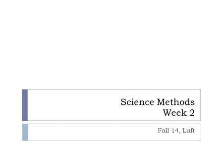 Science Methods Week 2 Fall 14, Luft. Announcements and checking in  Practicum? Have people who can, contacted their teachers?  Interested in concept.