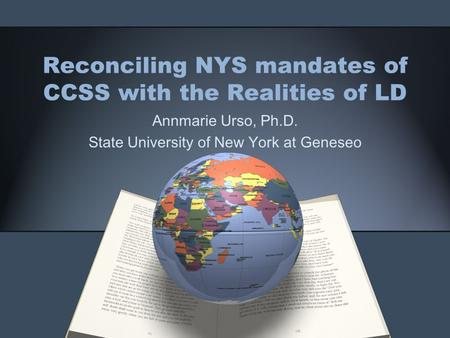 Reconciling NYS mandates of CCSS with the Realities of LD Annmarie Urso, Ph.D. State University of New York at Geneseo.
