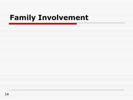 Family Involvement 1a.  a broadly defined concept that includes activities connecting children's home and classroom learning experiences, as well as.