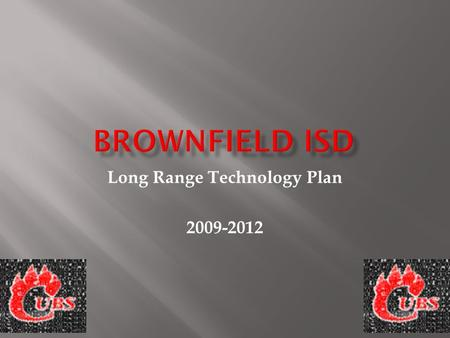 Long Range Technology Plan 2009-2012  Number of Campuses 4  Total Student Enrollment1,743  District Size Under 500  Percent of Economically Disadvantaged.