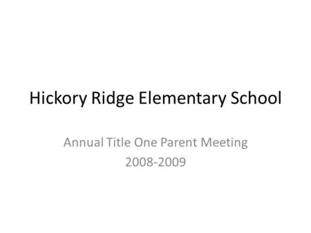 Hickory Ridge Elementary School Annual Title One Parent Meeting 2008-2009.