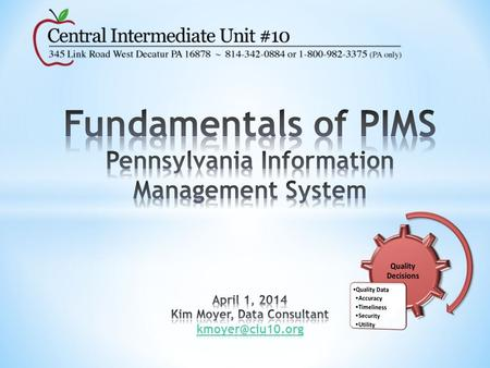 Introduction to PIMS Central Intermediate Unit #10 Name and Position LEA What SIS do you use? Experience w/PIMS Concerns/Frustrations What do you hope.