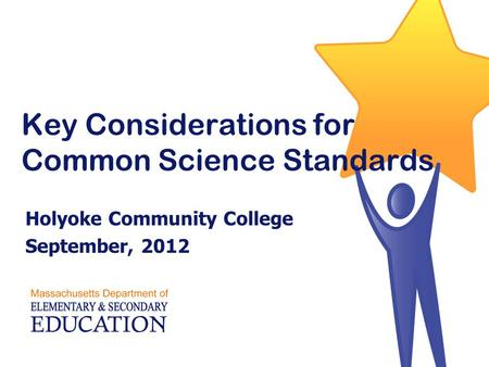 Key Considerations for Common Science Standards Holyoke Community College September, 2012.