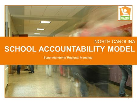 NORTH CAROLINA SCHOOL ACCOUNTABILITY MODEL 1 Superintendents' Regional Meetings.