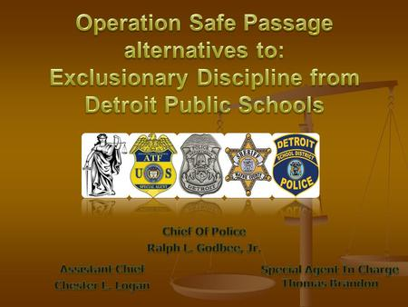 Operation Safe Passage Mission Statement Mission Statement Scope of the Problem Scope of the Problem Policy Implications for Schools/Enabling legislation.