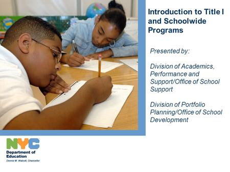 Introduction to Title I and Schoolwide Programs Presented by: Division of Academics, Performance and Support/Office of School Support Division of Portfolio.