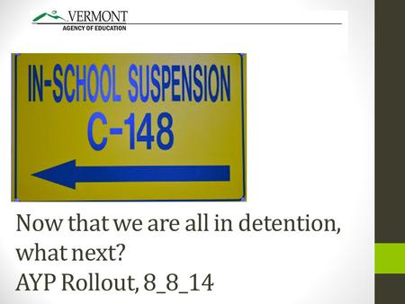 Now that we are all in detention, what next? AYP Rollout, 8_8_14.