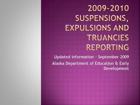 Updated information – September 2009 Alaska Department of Education & Early Development.