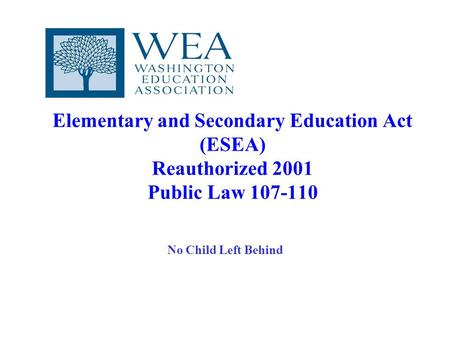 Elementary and Secondary Education Act (ESEA) Reauthorized 2001 Public Law 107-110 No Child Left Behind.