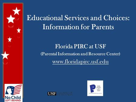 Educational Services and Choices: Information for Parents Florida PIRC at USF (Parental Information and Resource Center) www.floridapirc.usf.edu.